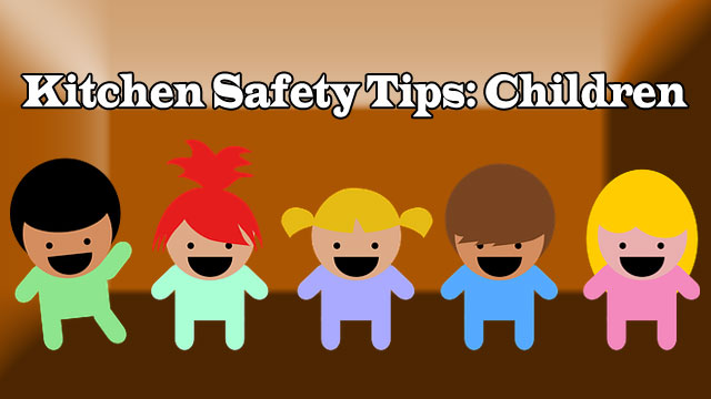 Kitchen Safety Tips: Children