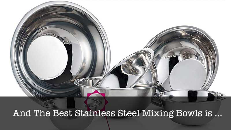 The Best Stainless Steel Mixing Bowls