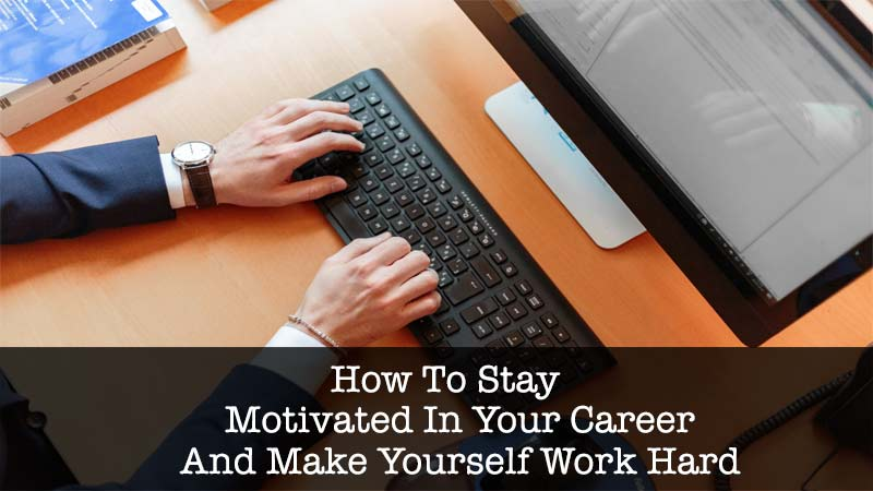 your-career-and-make-yourself-work-hard