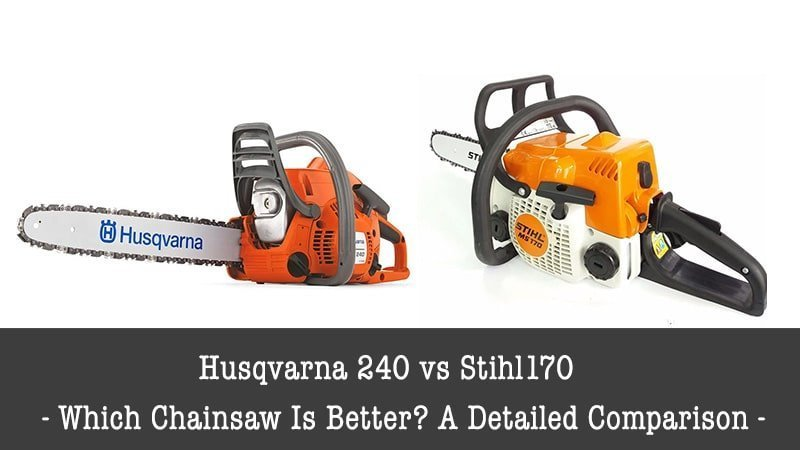 husqvarna 240 vs stihl170: which chainsaw is better?